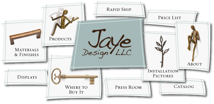 Jaye Design - Fine Decorative Hardware, Cabinet Hardware, Door Handles, Drawer Knobs, Artistic Pulls, Decorative Hooks - Sculptural door, drawer, and cabinet hardware, knobs, pulls, handles, hooks in hand cast solid stainless steel and bronze including Manhandles, Flutterbye, Babyface, Lychee Nut distinctive collections
